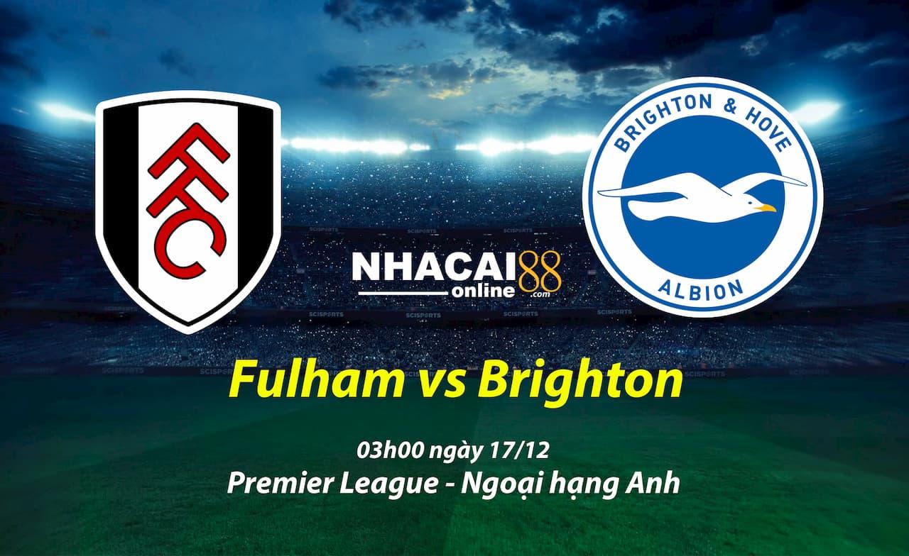 soi-keo-Fulham-vs-Brighton-17-12-ngoai-hang-Anh
