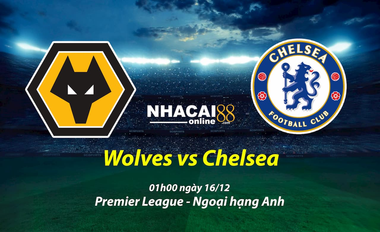 soi-keo-Wolves-vs-Chelsea-16-12-Premier-League