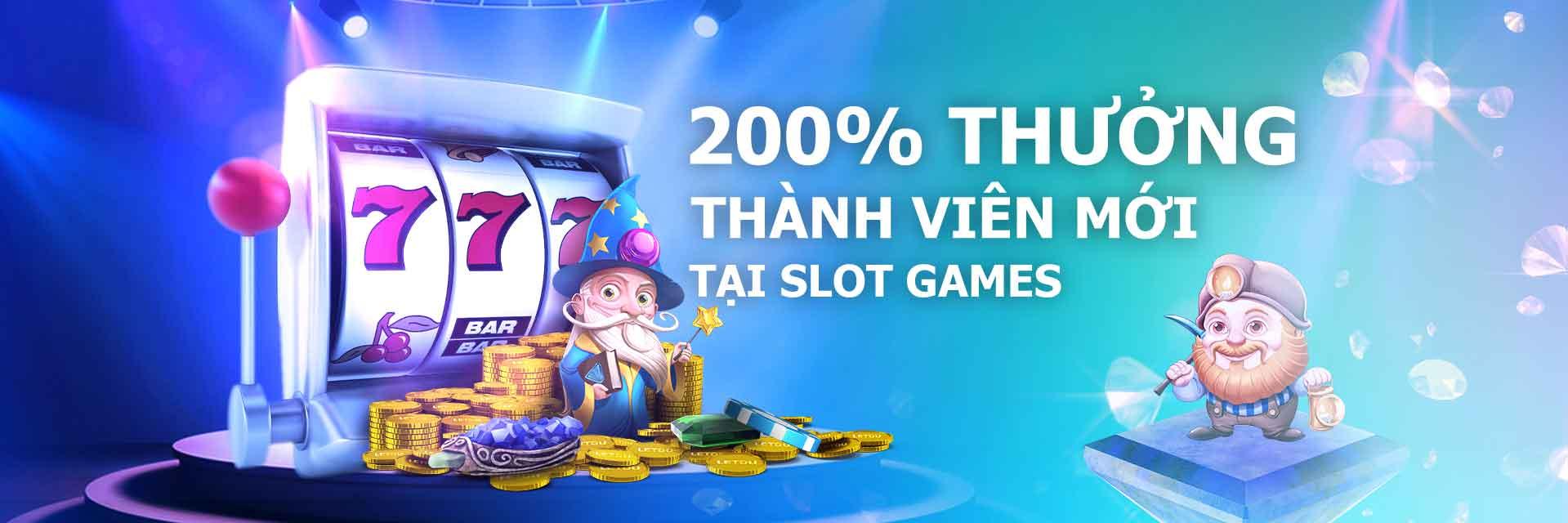 Khuyến mãi 200% thưởng thành viên mới tại Slot Games