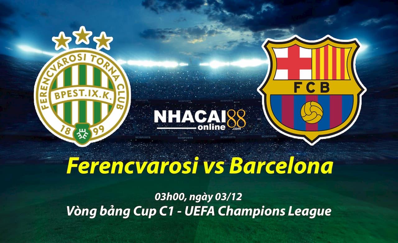 soi-keo-Ferencvarosi-vs-Barcelona-03-12-Cup-C1